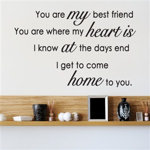 You are my best friend You are where my heart is  - Vinyl Wall Decal - Wall Quote - Wall Decor