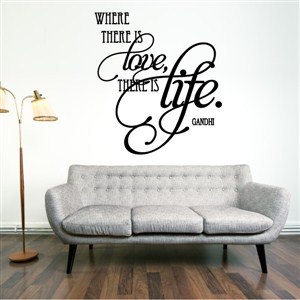 Where there is love there is life - Gandhi - Vinyl Wall Decal - Wall Quote - Wall Decor