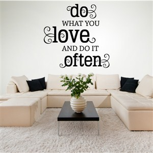 do what you love and do it often - Vinyl Wall Decal - Wall Quote - Wall Decor