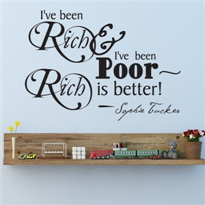 I've been rich & I've been poor. Rich is better - Sophie Tucker - Vinyl Wall Decal - Wall Quote - Wall Decor