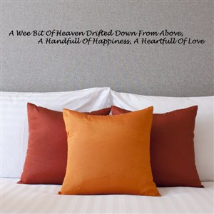 A wee bit of heaven drifted down from above, a handful of happiness,  - Vinyl Wall Decal - Wall Quote - Wall Decor