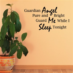 Guardian Angel pure and bright guard me while I sleep tonight. - Vinyl Wall Decal - Wall Quote - Wall Decor