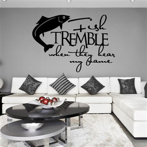 Fish tremble when they hear my name - Vinyl Wall Decal - Wall Quote - Wall Decor
