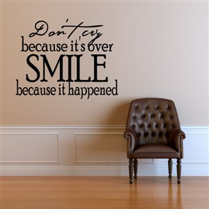Don't cry because it's over smile because it happened - Vinyl Wall Decal - Wall Quote - Wall Decor