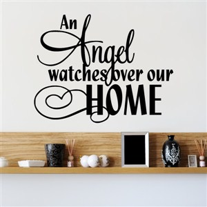 An angel watches over our home - Vinyl Wall Decal - Wall Quote - Wall Decor