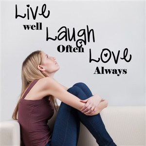 Live well Laugh often Love always