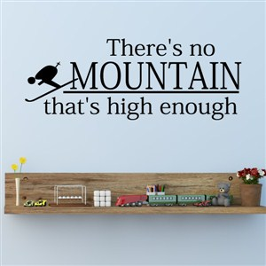 There's no mountain that's high enough