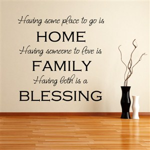 Having some place to go is home Having someone to love is family