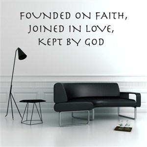 Founded on faith, joined in love, kept by God