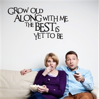 Grow old along with me. The best is yet to be - Vinyl Wall Decal - Wall Quote - Wall Décor
