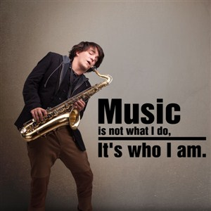 Music is not what I do, It's who I am. - Vinyl Wall Decal - Wall Quote - Wall Decor