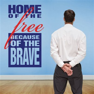 Home of the free because of the brave - Vinyl Wall Decal - Wall Quote - Wall Decor