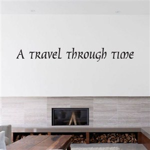 a travel through time - Vinyl Wall Decal - Wall Quote - Wall Decor