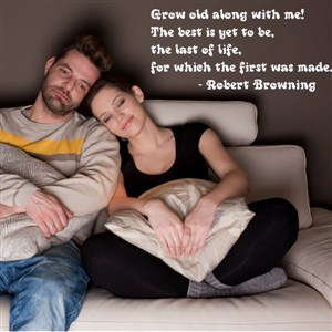 grow old along with me. The best is yet to be - Robert Browning - Vinyl Wall Decal - Wall Quote - Wall Decor