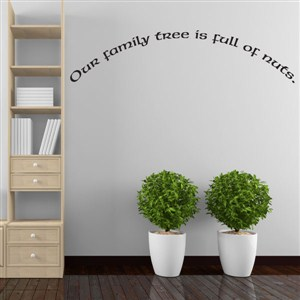 our family tree is full of nuts - Vinyl Wall Decal - Wall Quote - Wall Decor