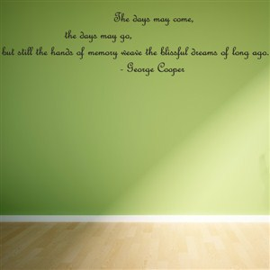 the days may come, the days may go - george cooper - Vinyl Wall Decal - Wall Quote - Wall Decor