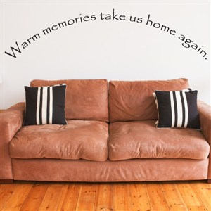warm memories take us home again. - Vinyl Wall Decal - Wall Quote - Wall Decor