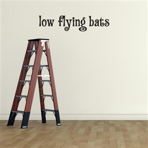 low flying bats - Vinyl Wall Decal - Wall Quote - Wall Decor