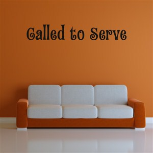called to serve - Vinyl Wall Decal - Wall Quote - Wall Decor