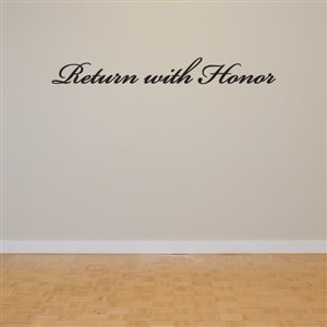 return with honor - Vinyl Wall Decal - Wall Quote - Wall Decor