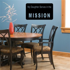 my daughter serves in the mission - Vinyl Wall Decal - Wall Quote - Wall Decor