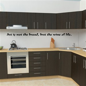 art is not the bread, but the wine of life - Vinyl Wall Decal - Wall Quote - Wall Decor
