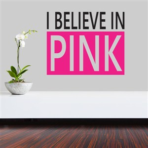 I believe in pink - Vinyl Wall Decal - Wall Quote - Wall Decor