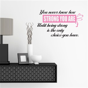 you never know how strong you are until being strong - Vinyl Wall Decal - Wall Quote - Wall Decor