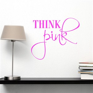 think pink - Vinyl Wall Decal - Wall Quote - Wall Decor