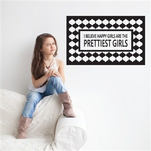 I believe happy girls are the prettiest girls - Vinyl Wall Decal - Wall Quote - Wall Decor