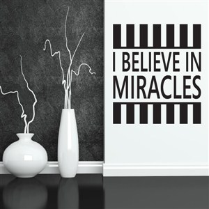 I believe in miracles - Vinyl Wall Decal - Wall Quote - Wall Decor
