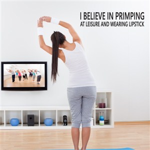 I believe in primping at leisure and wearing lipstick - Vinyl Wall Decal - Wall Quote - Wall Decor
