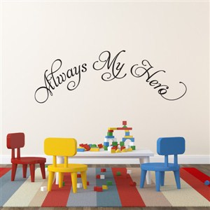 always my hero - Vinyl Wall Decal - Wall Quote - Wall Decor