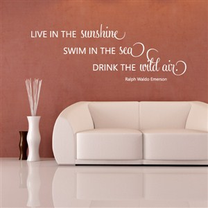 live in the sunshine swim in the sea drink the wild air - ralph waldo emerson - Vinyl Wall Decal - Wall Quote - Wall Decor