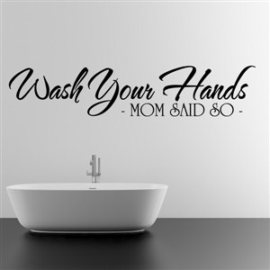 wash your hands - mom said so -  - Vinyl Wall Decal - Wall Quote - Wall Decor