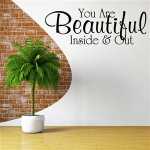 you are beautiful inside & out - Vinyl Wall Decal - Wall Quote - Wall Decor