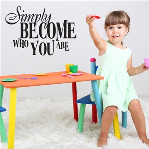 simply become who you are - Vinyl Wall Decal - Wall Quote - Wall Decor