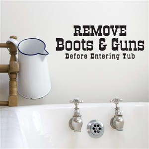 remove boots & guns before entering tub - Vinyl Wall Decal - Wall Quote - Wall Decor