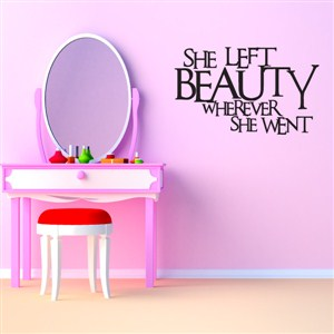 she left beauty wherever she went - Vinyl Wall Decal - Wall Quote - Wall Decor