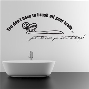 you don't have to brush all your teeth - just the ones you want to keep - Vinyl Wall Decal - Wall Quote - Wall Decor