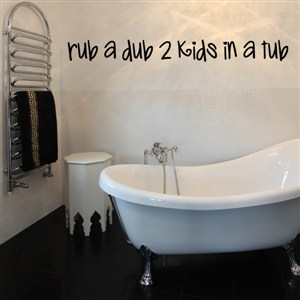rub a dub 2 kids in a tub - Vinyl Wall Decal - Wall Quote - Wall Decor