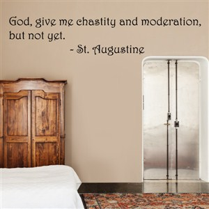 god, give me chastity and moderation, but not yet - st. augustine - Vinyl Wall Decal - Wall Quote - Wall Decor