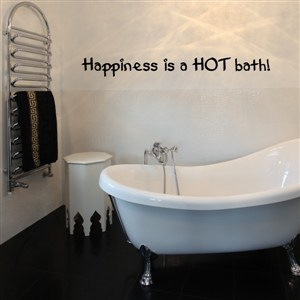happiness is a hot bath! - Vinyl Wall Decal - Wall Quote - Wall Decor