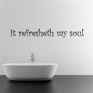 It refresheth my soul - Vinyl Wall Decal - Wall Quote - Wall Decor
