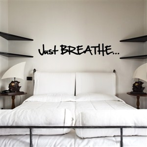 just breathe… - Vinyl Wall Decal - Wall Quote - Wall Decor