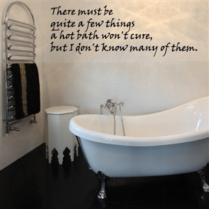 there must be quite a few things a hot bath won't cure, but  - Vinyl Wall Decal - Wall Quote - Wall Decor