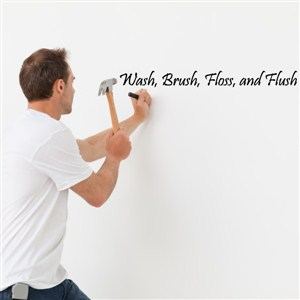 wash, brush, floss, and flush - Vinyl Wall Decal - Wall Quote - Wall Decor