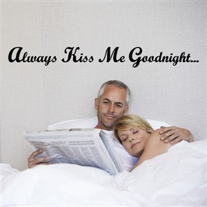Always kiss me goodnight… - Vinyl Wall Decal - Wall Quote - Wall Decor