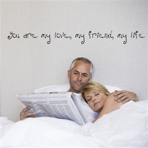 you are my love, my friend, my life - Vinyl Wall Decal - Wall Quote - Wall Decor