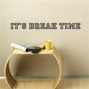 it's break time - Vinyl Wall Decal - Wall Quote - Wall Decor